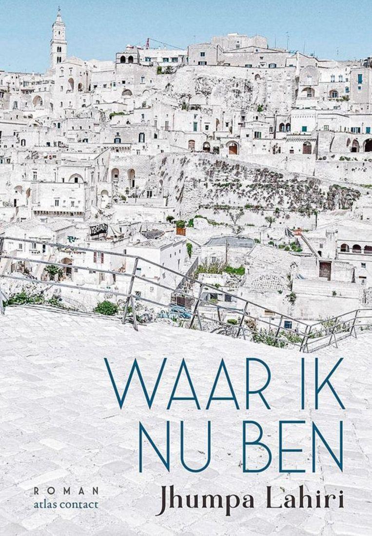 Atlas Contact Beeld Jhumpa Lahiri: Waar ik nu ben. Uit het Italiaans vertaald door Manon Smits. Atlas Contact; €18,99.