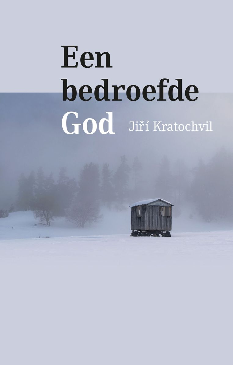 Jirí Kratochvil: Een bedroefde God. Uit het Tsjechisch vertaald door Tieske Slim. Kleine Uil; €18,50 Beeld