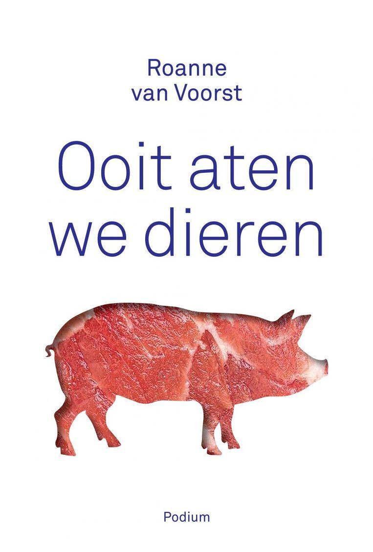 Roanne van Voorst: Ooit aten we dieren. Beeld