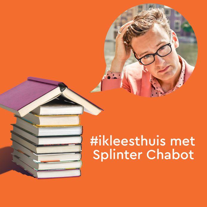 Vandaag lees je in de serie #ikleesthuis het verhaal van Splinter Chabot. In de maand mei schrijven 15 bekende schrijvers korte verhalen om de Nederlanders een hart onder de riem te steken.
