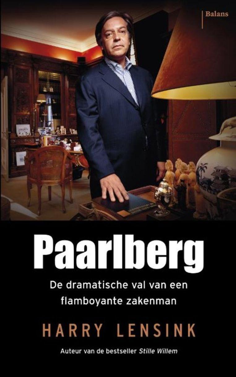 Harry Lensink; Paarlberg - De dramatische val van een flamboyante zakenman. Balans, €19,99. Beeld