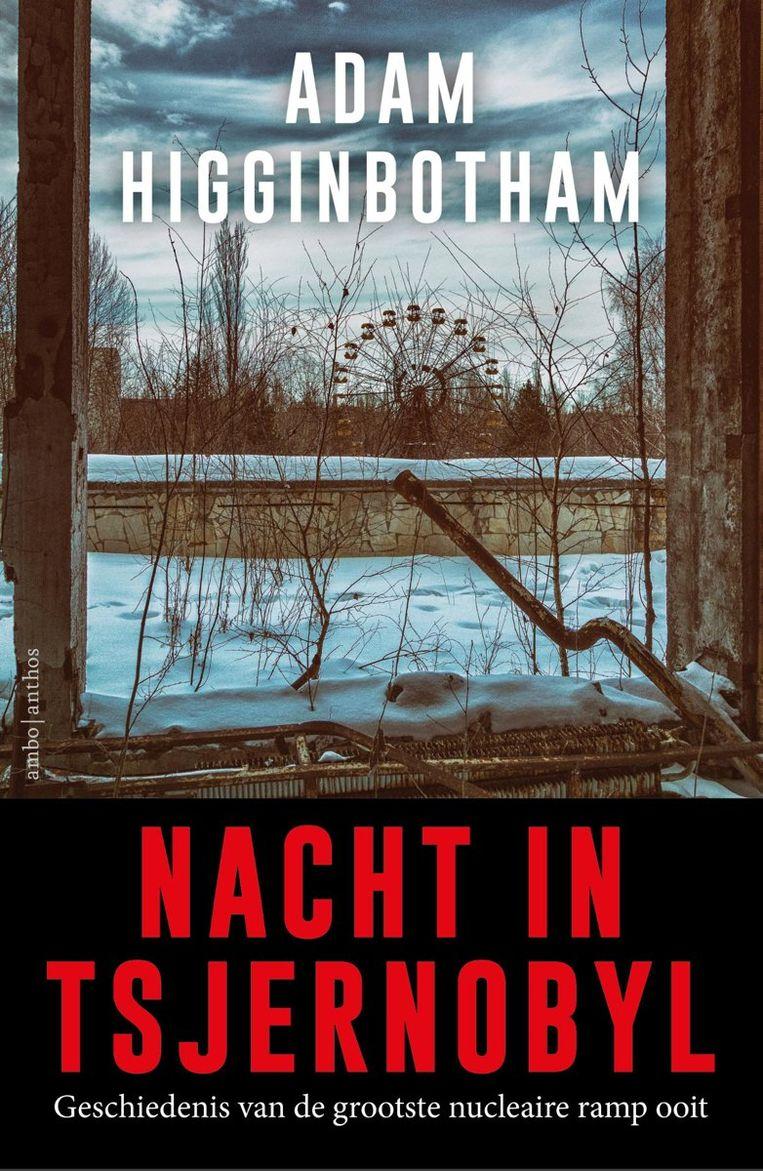 Adam Higginbotham: Nacht in Tsjernobyl. Uit het Engels vertaald door Catalien en Willem van Paassen. AmboAnthos, €29,99. Beeld