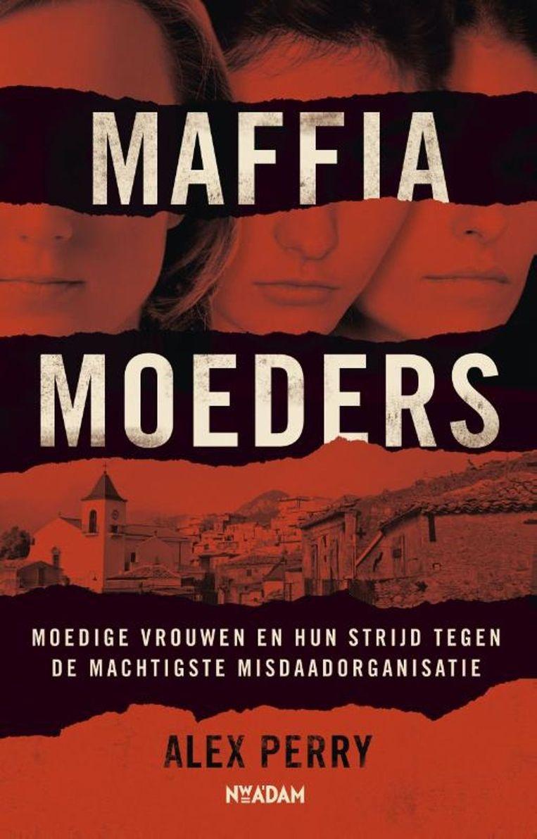 Het uitstekend gedocumenteerde en meeslepend geschreven Maffiamoeders werpt licht op een ondergrondse misdaadmultinational. Beeld