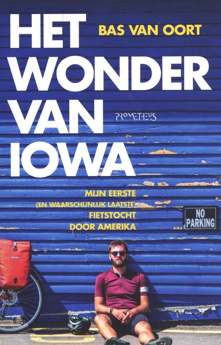 Bas van Oort: Het wonder van Iowa. Prometheus, € 19,99. Beeld