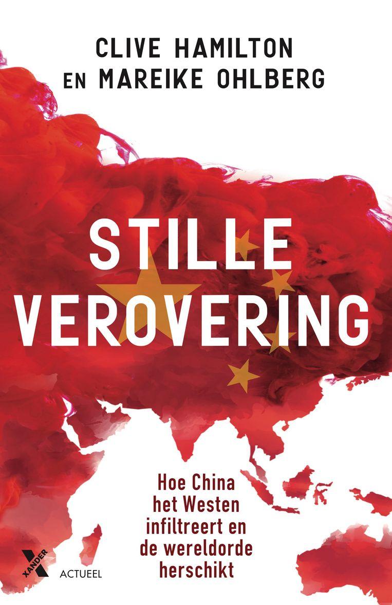 Stille verovering – Clive Hamilton en Mareike Ohlberg – Xander Uitgevers – €24,99. Beeld
