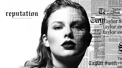 Het is er: alles wat u moet weten over 'Reputation', het nieuwe album van Taylor Swift