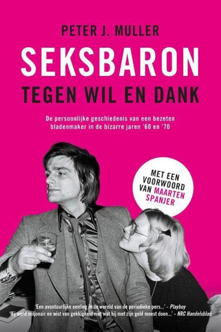 Seksbaron tegen wil en dank, de autobiografie van Peter J. Muller die eerder dit jaar verscheen. Beeld Uitgeverij Mulstra