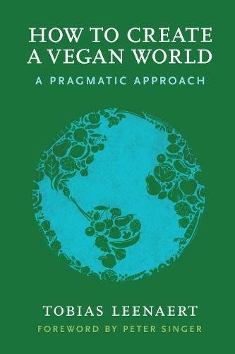 Tobias Leenaert: How to Create a Vegan World, Lantern Books (2018) Beeld rv