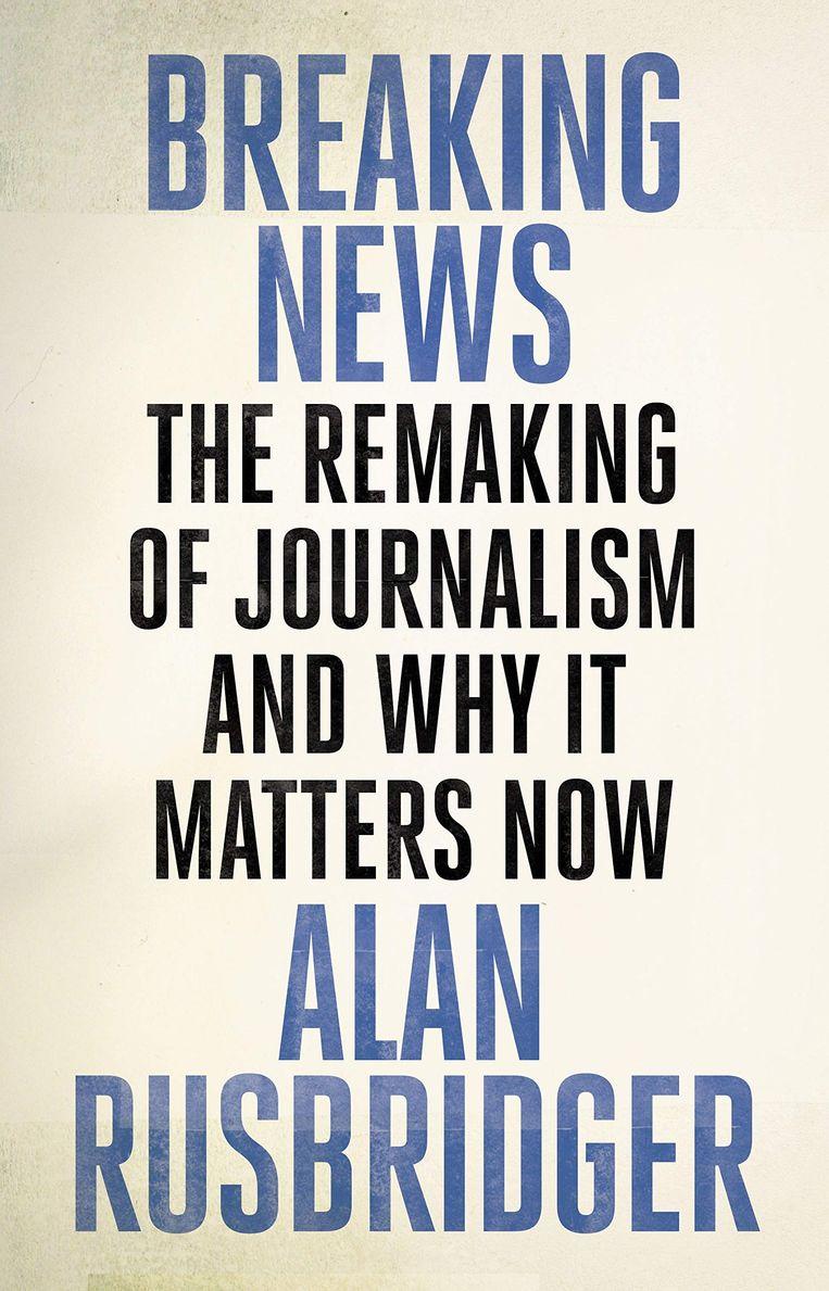 Alan Rusbridger: Breaking News Beeld