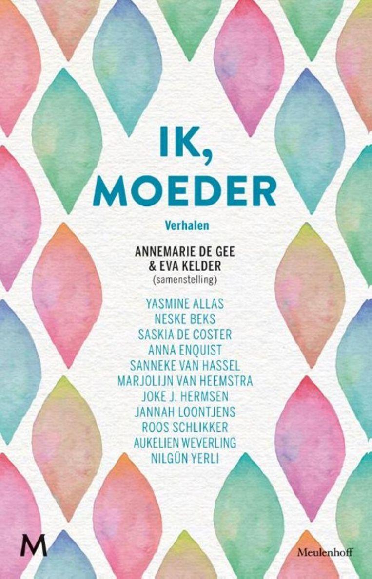 Annemarie de Gee en Eva Kelder (samenstelling): Ik, moeder – Verhalen; 4 sterren; Meulenhoff; 208 pagina's; € 19.99. Beeld