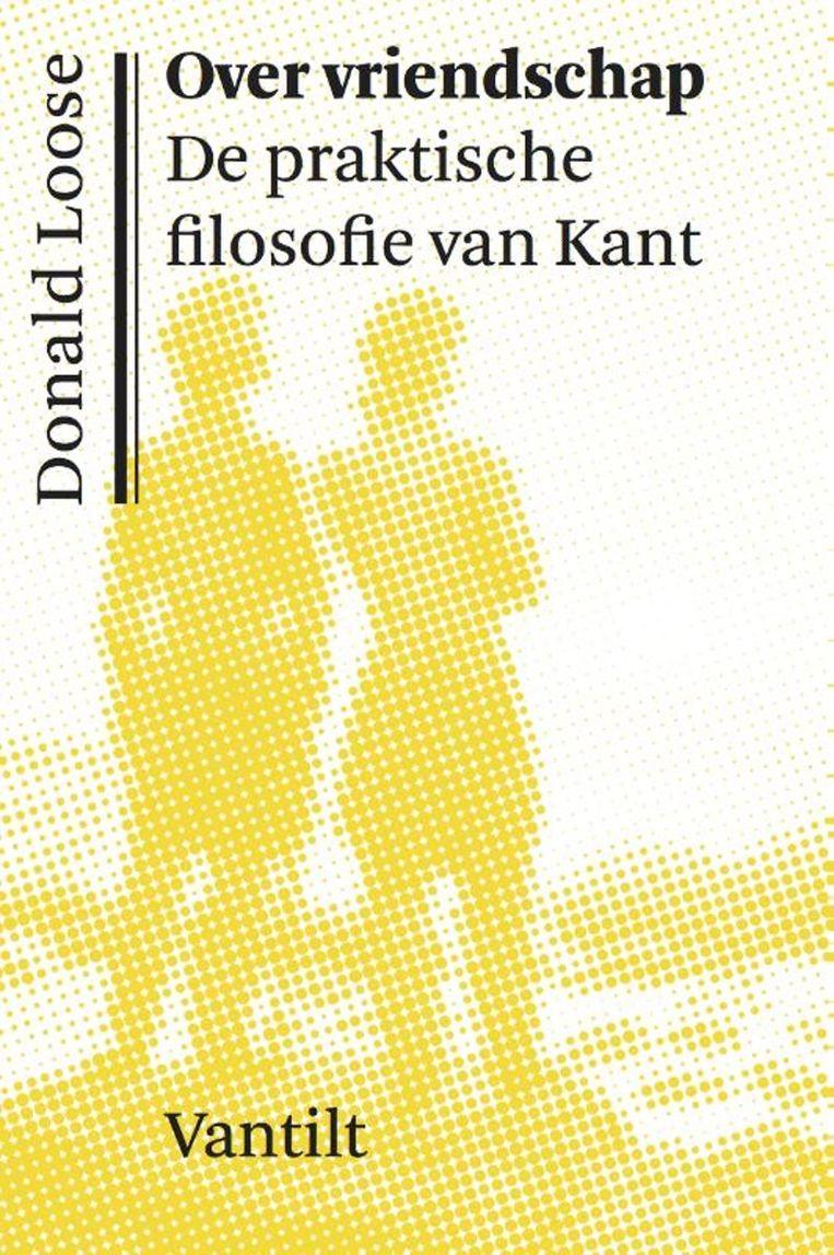 Donald Loose; Over vriendschap - De praktische filosofie van Kant. Vantilt; €23,50. Beeld