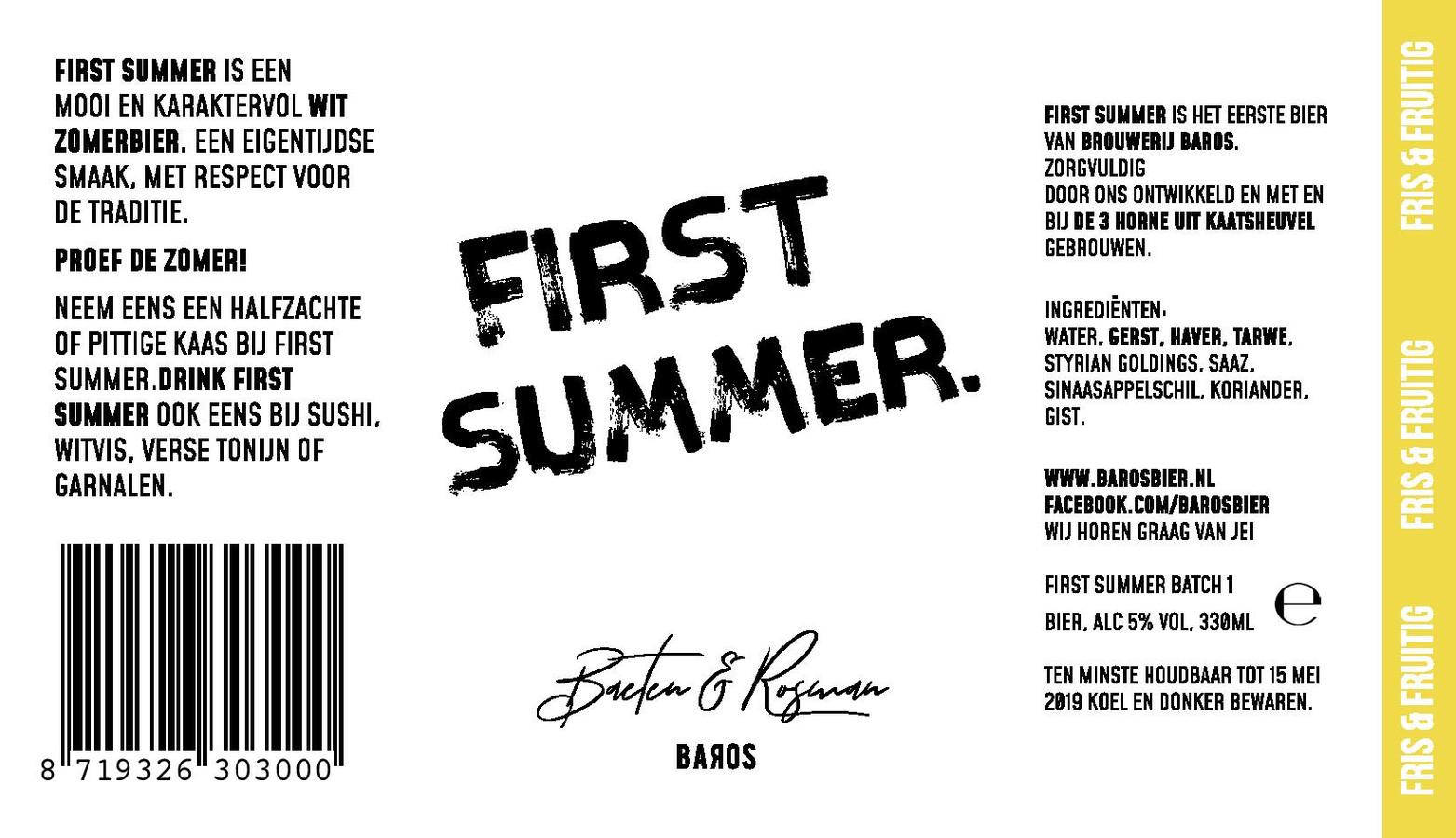 5% First Summer Baros Sprang-Capelle. Kruidig witbier met een fijn sinaasappelaroma en een lichtzoete smaak. De afdronk is licht bitter.