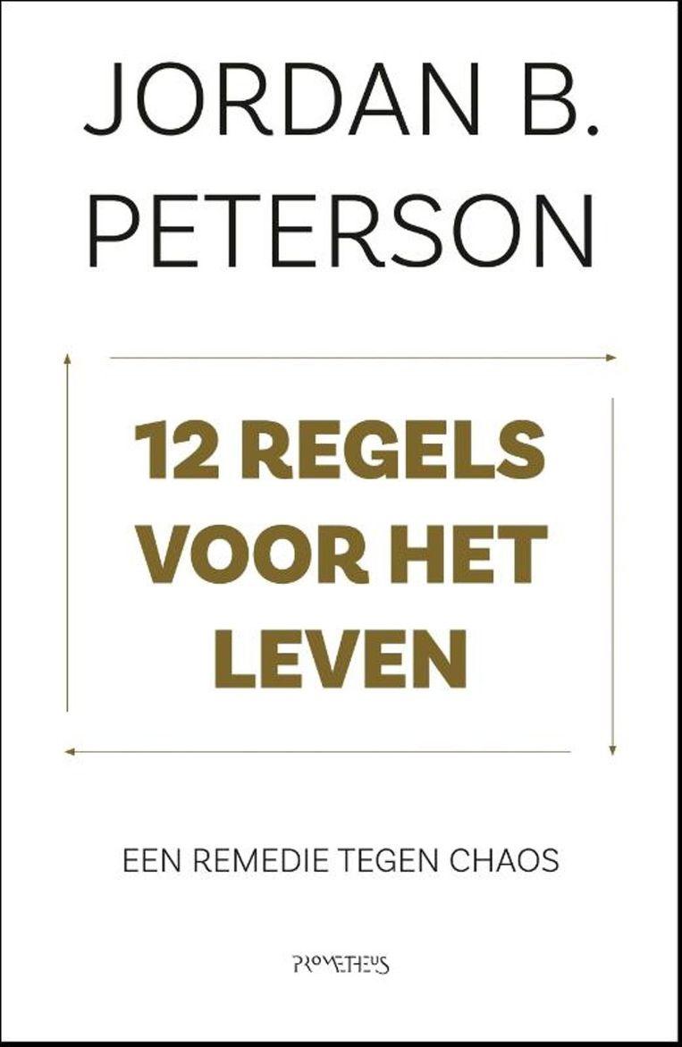 Jordan Peterson - 12 regels voor het leven - een remedie tegen chaos. Prometheus; 496 pagina's; €19,99.  Beeld rv