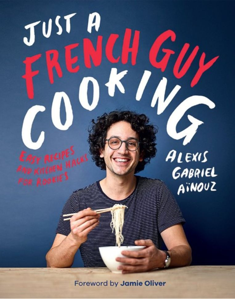 Just a French Guy Cooking, Alexis Gabriel Aïnouz, Quadrille, €22,99. Beeld