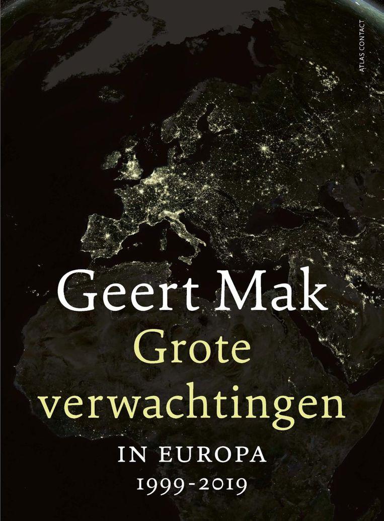 Non-fictie Geert Mak Grote verwachtingen. In Europa 1999-2019 Atlas Contact, €29,99 576 blz. Beeld
